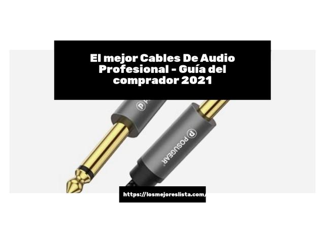 Los mejores 10 Cables De Audio Profesional – Guía de compra, Opiniones y Análisis en 2021
