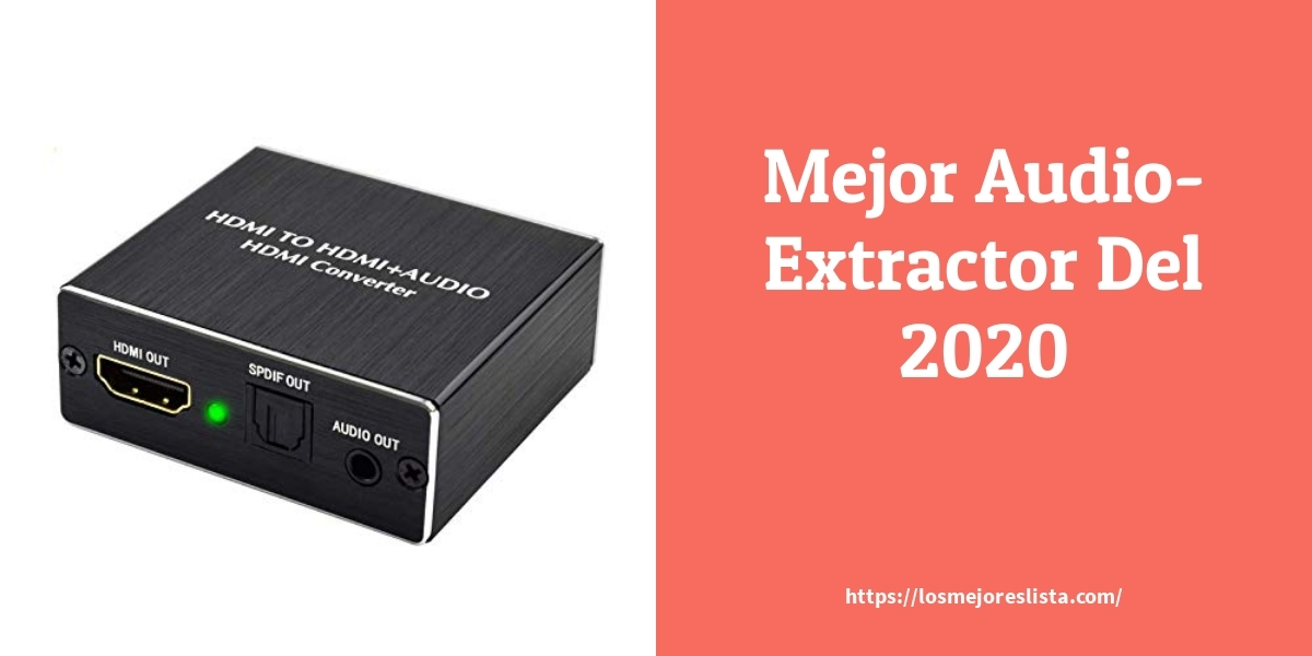Los mejores 10 Audio Extractor – Guía de compra, Opiniones y Análisis en 2021