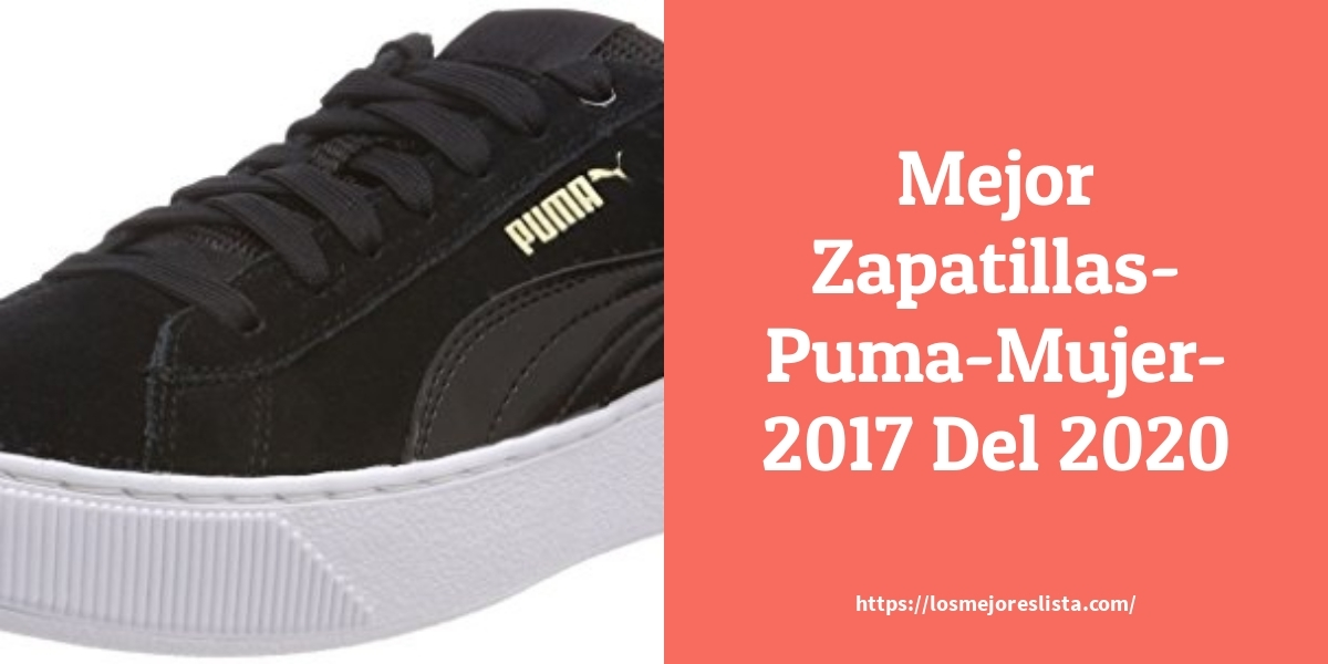 Los mejores 10 Zapatillas Puma Mujer 2017 – Guía de compra, Opiniones y Análisis en 2021