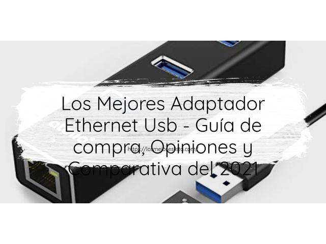 Los mejores 10 Adaptador Ethernet Usb – Guía de compra, Opiniones y Análisis en 2021