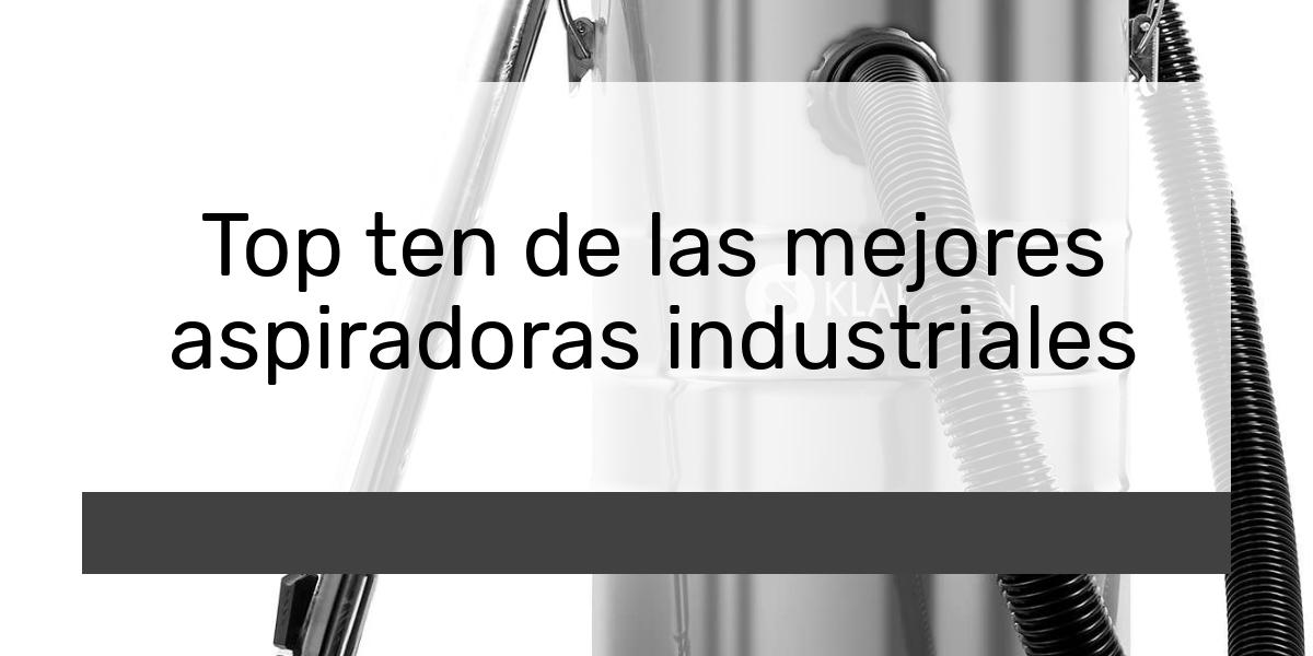 Top ten de las mejores aspiradoras industriales
