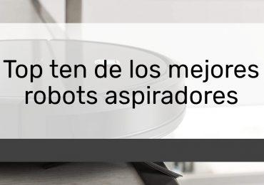Top ten de los mejores robots aspiradores