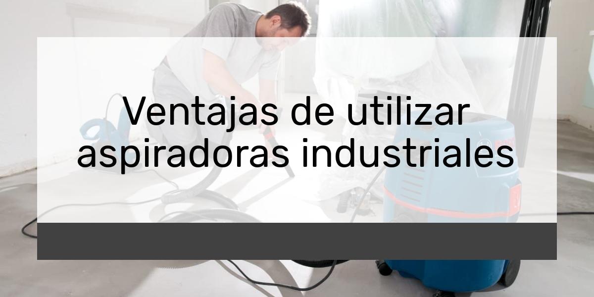 Ventajas de utilizar aspiradoras industriales
