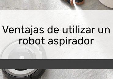 Ventajas de utilizar un robot aspirador