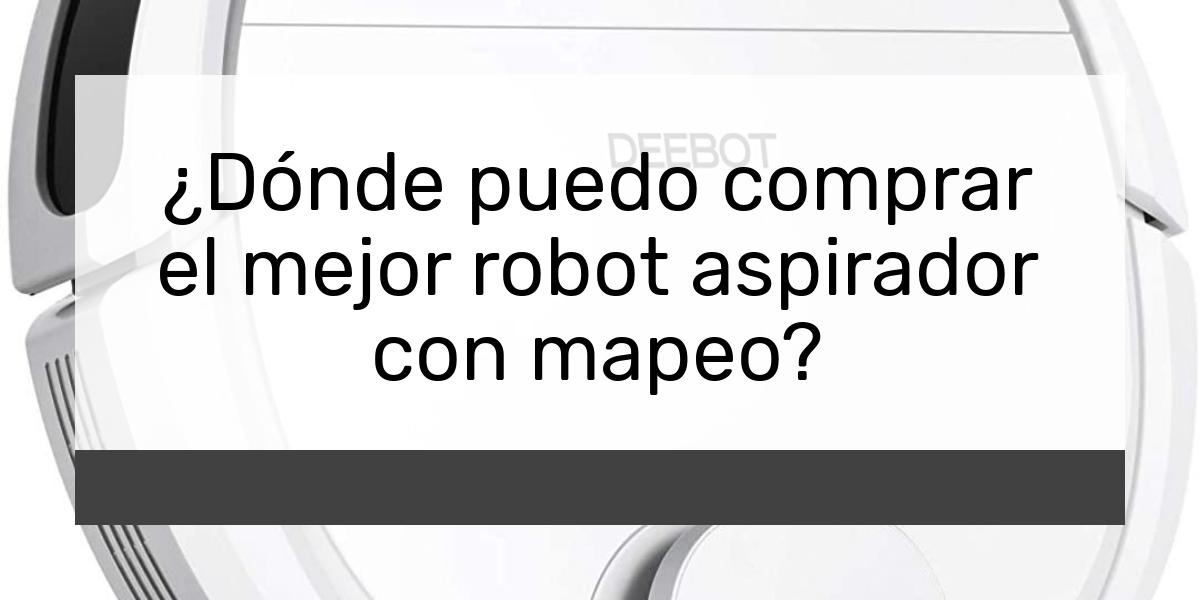 ¿Dónde puedo comprar el mejor robot aspirador con mapeo?