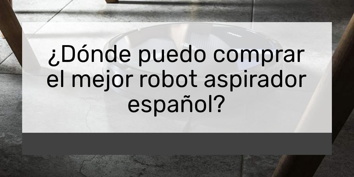 Dónde puedo comprar el mejor robot aspirador español