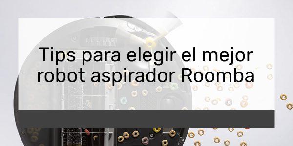 Tips para elegir el mejor robot aspirador Roomba
