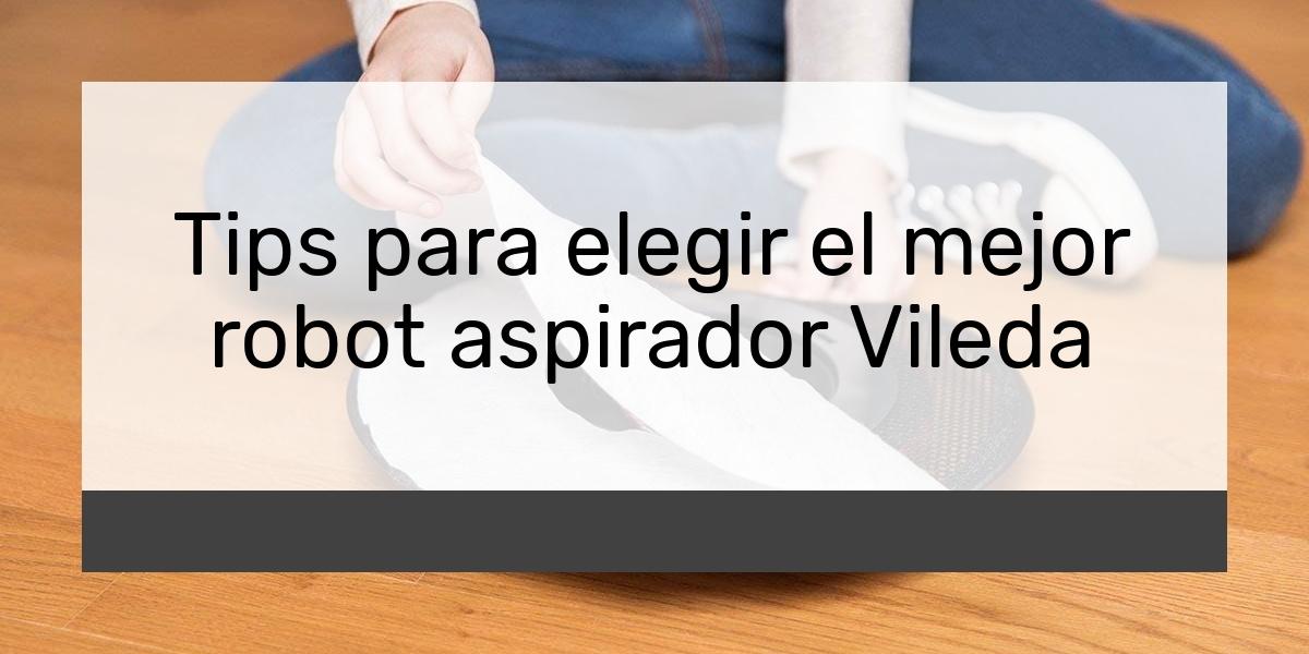 Tips para elegir el mejor robot aspirador Vileda