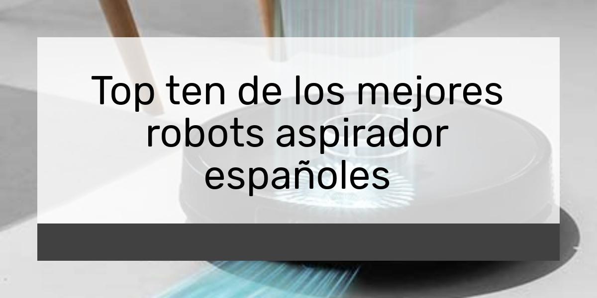 Top ten de los mejores robots aspirador españoles