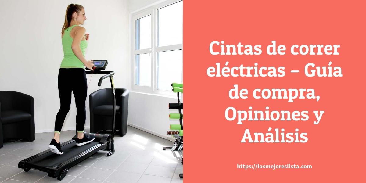 Cintas de correr eléctricas Guía de compra Opiniones y Análisis