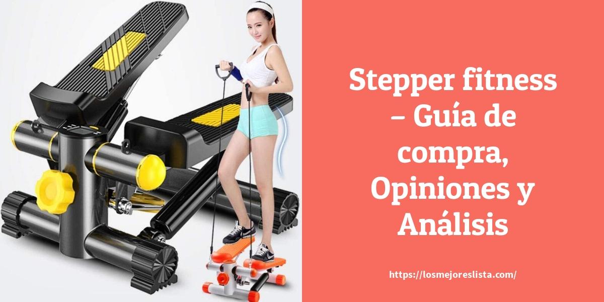 Los Mejores Steppers Fitness – Guía de compra, Opiniones y Comparativa