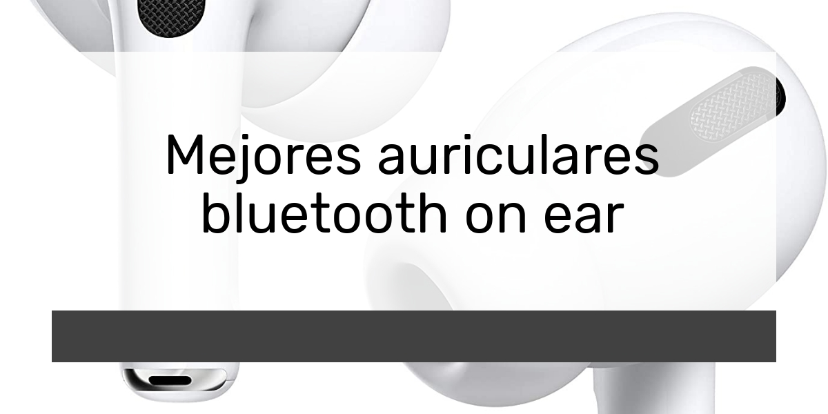 Mejores auriculares bluetooth on ear