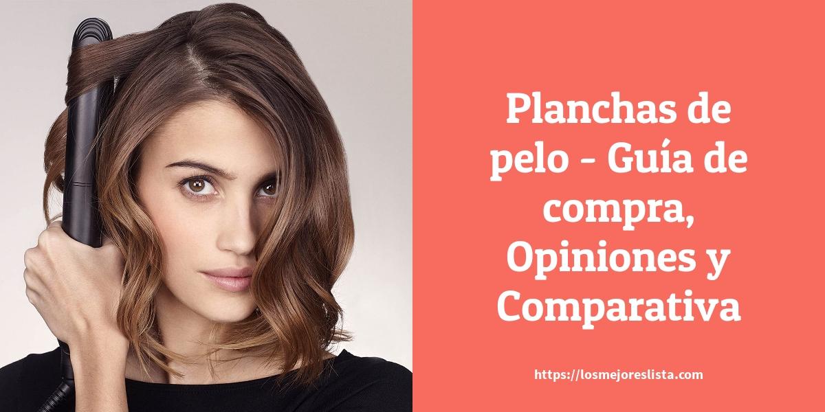 Planchas de pelo - Guía de compra, Opiniones y Comparativa