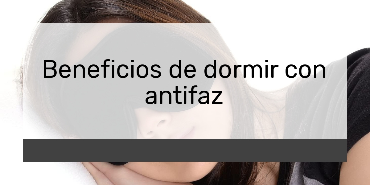 Beneficios de dormir con antifaz