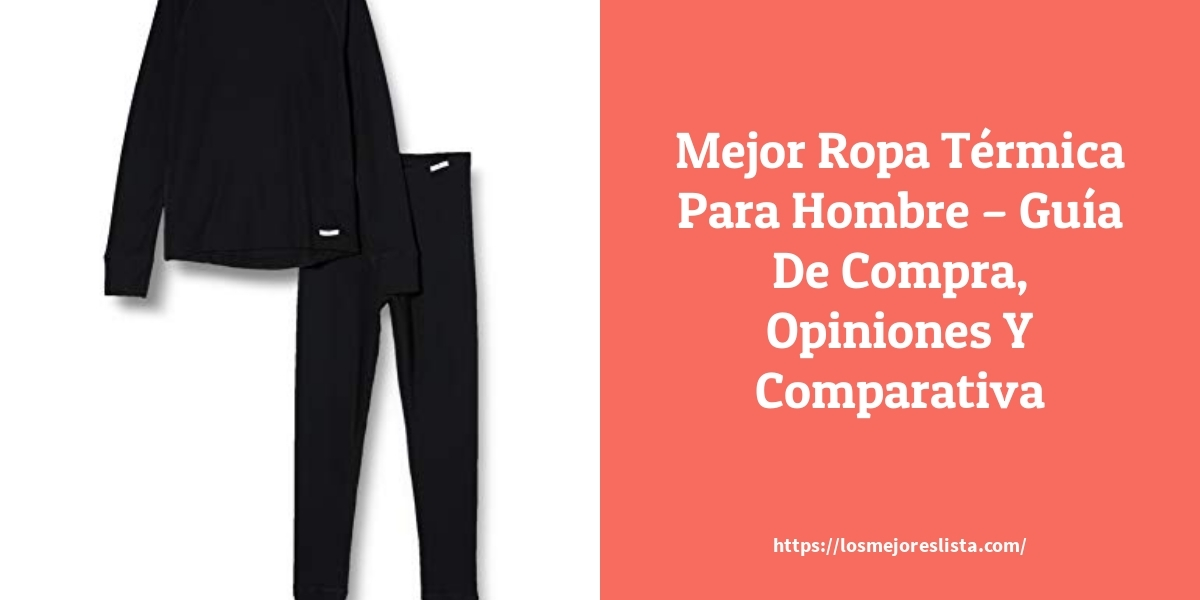 Mejor Ropa Térmica Para Hombre – Guía De Compra, Opiniones Y Comparativa