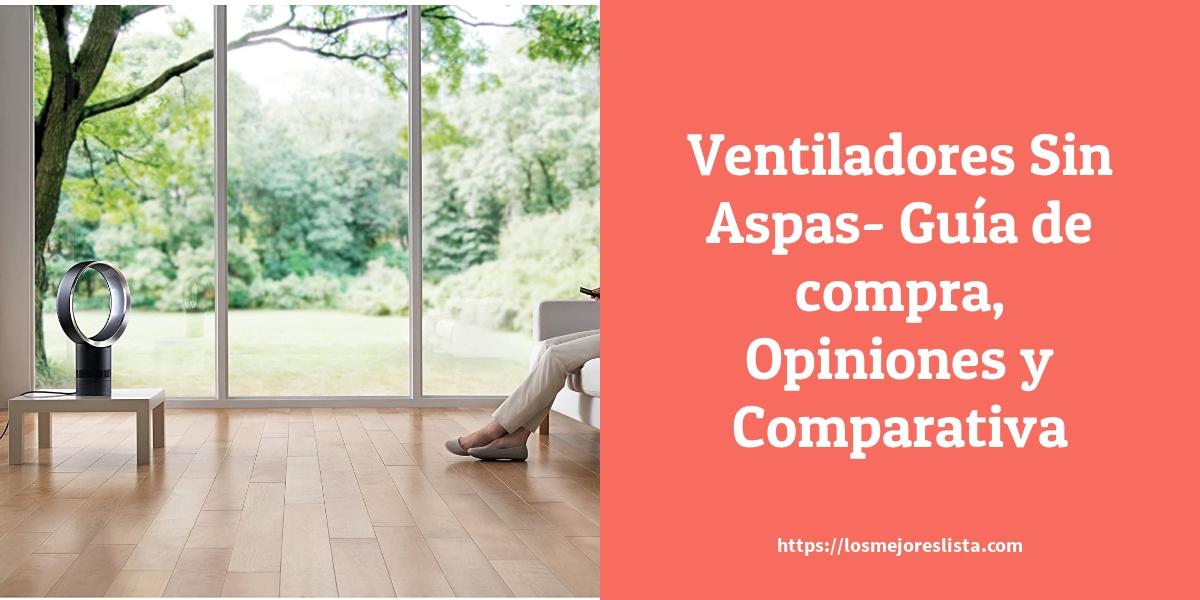 Ventiladores Sin Aspas Guía de compra Opiniones y Comparativa