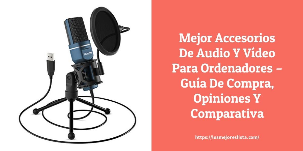 Mejor Accesorios De Audio Y Vídeo Para Ordenadores – Guía De Compra, Opiniones Y Comparativa