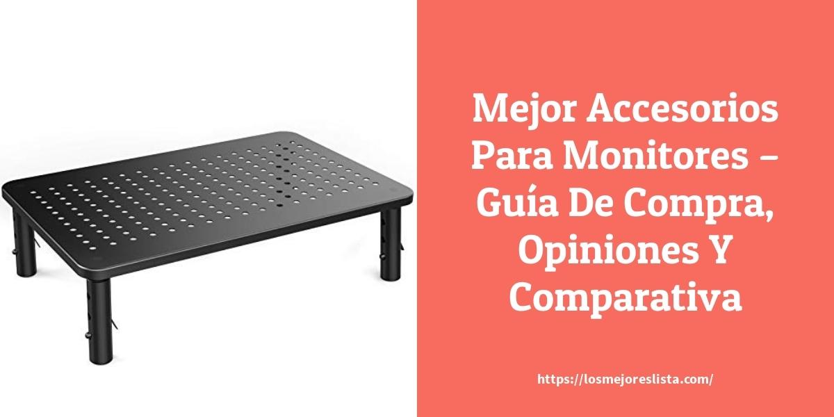 Mejor Accesorios Para Monitores – Guía De Compra, Opiniones Y Comparativa