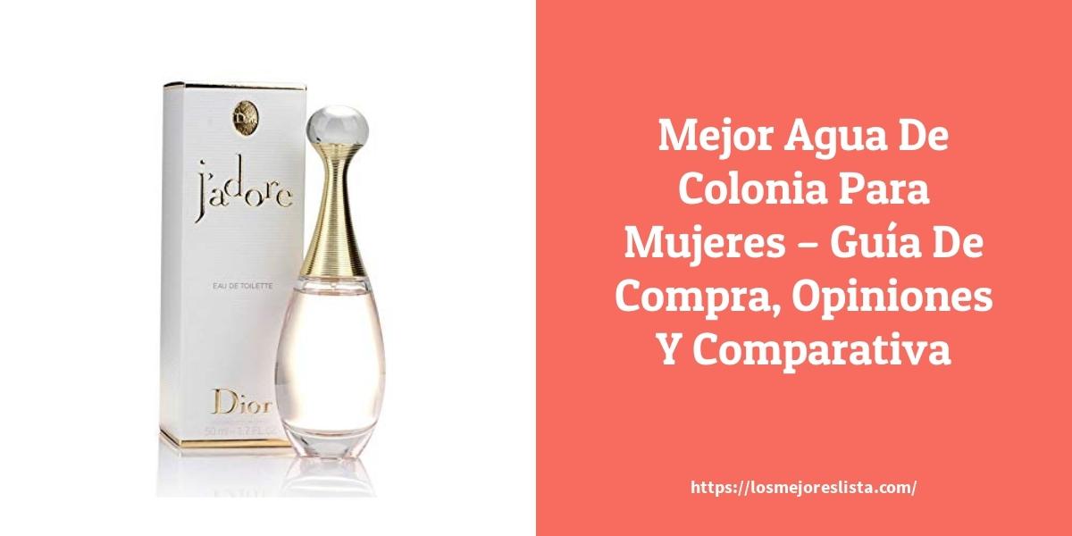 Mejor Agua De Colonia Para Mujeres – Guía De Compra, Opiniones Y Comparativa
