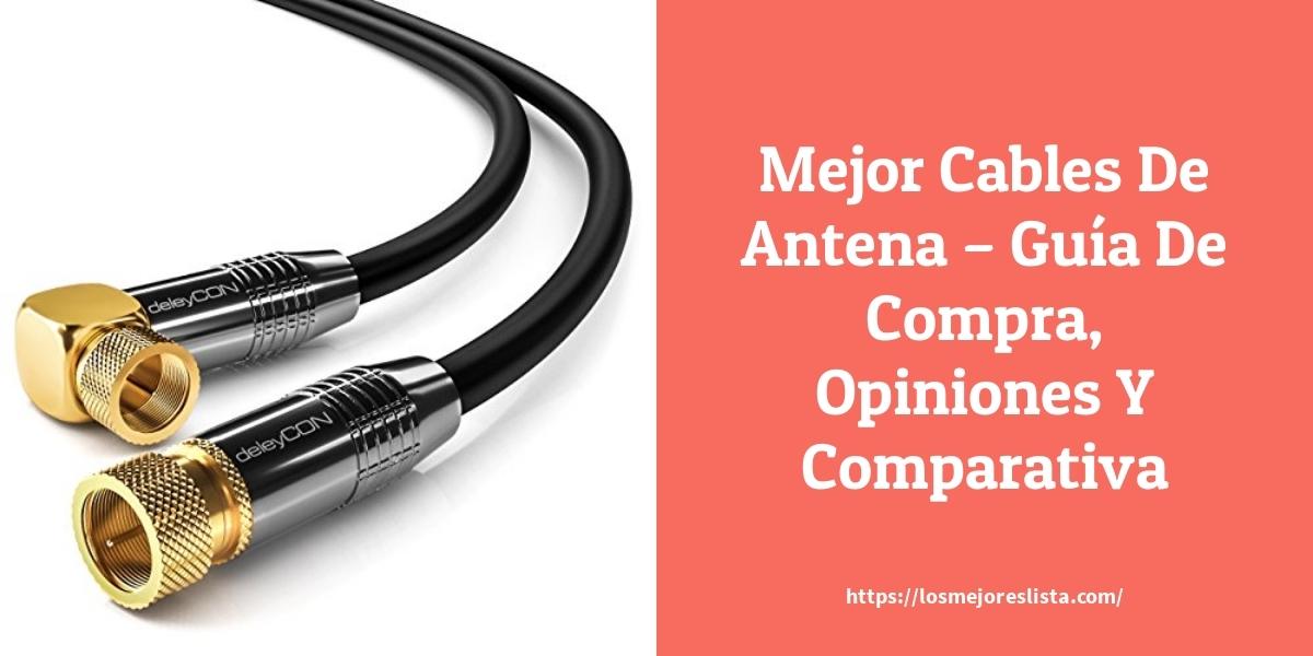 Mejor Cables De Antena – Guía De Compra, Opiniones Y Comparativa