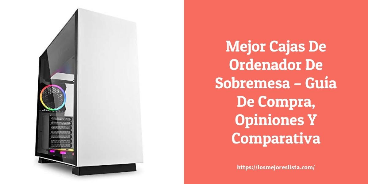 Mejor Cajas De Ordenador De Sobremesa – Guía De Compra, Opiniones Y Comparativa