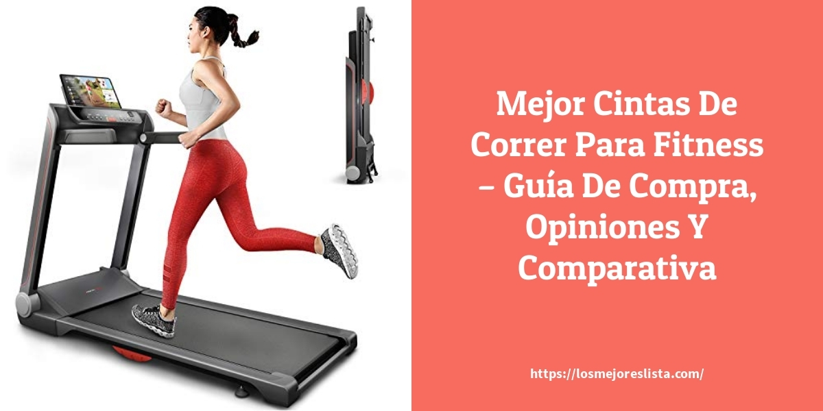 Mejor Cintas De Correr Para Fitness – Guía De Compra, Opiniones Y Comparativa