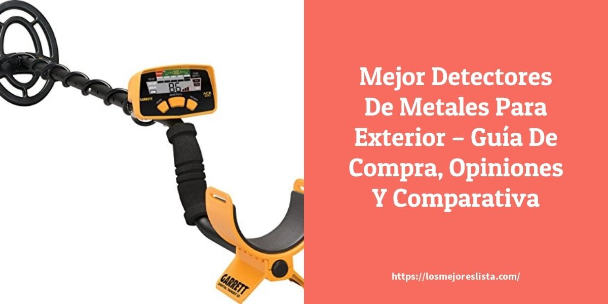 Mejor Detectores De Metales Para Exterior – Guía De Compra, Opiniones Y Comparativa