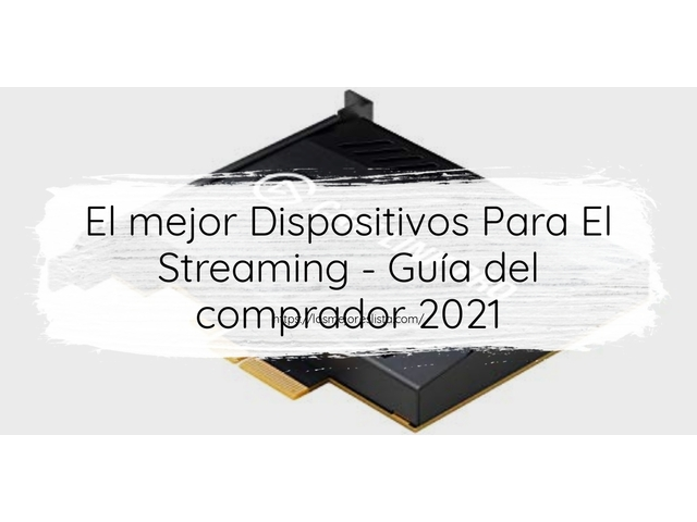 Mejor Dispositivos Para El Streaming – Guía De Compra, Opiniones Y Comparativa