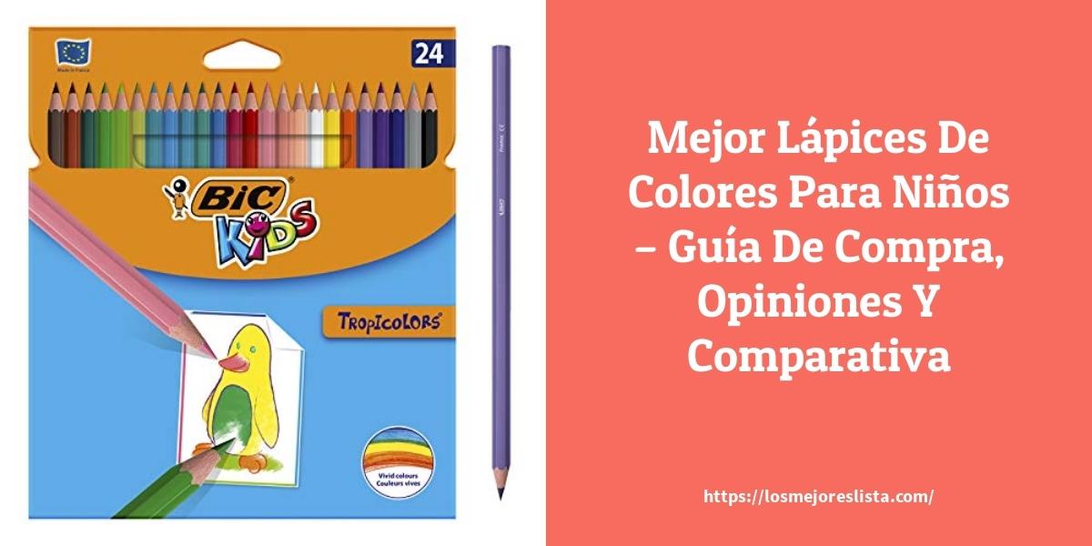 Mejor Lápices De Colores Para Niños – Guía De Compra, Opiniones Y Comparativa