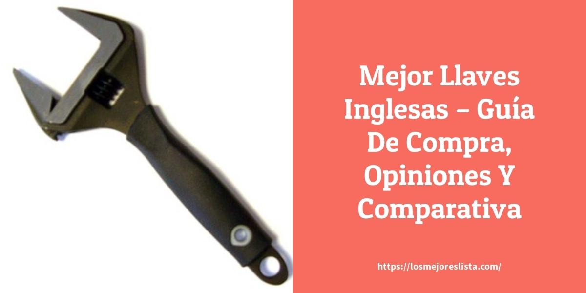 Mejor Llaves Inglesas – Guía De Compra, Opiniones Y Comparativa