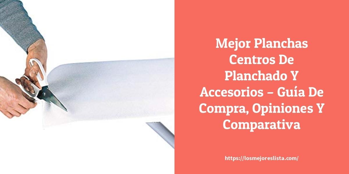 Mejor Planchas Centros De Planchado Y Accesorios – Guía De Compra, Opiniones Y Comparativa