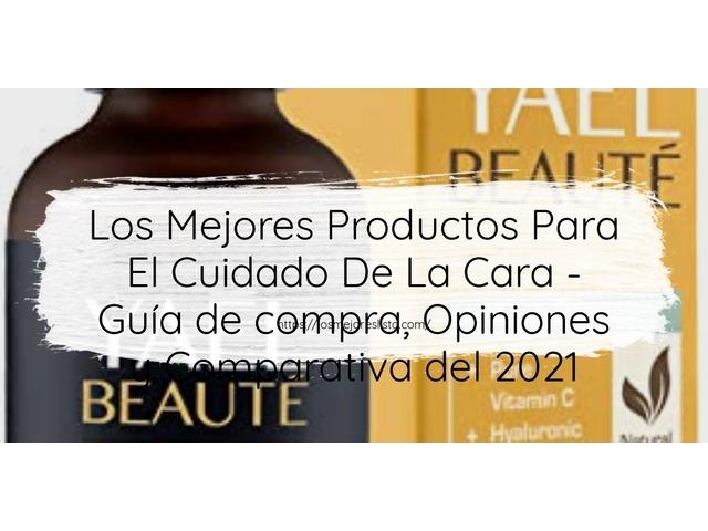 Mejor Productos Para El Cuidado De La Cara – Guía De Compra, Opiniones Y Comparativa