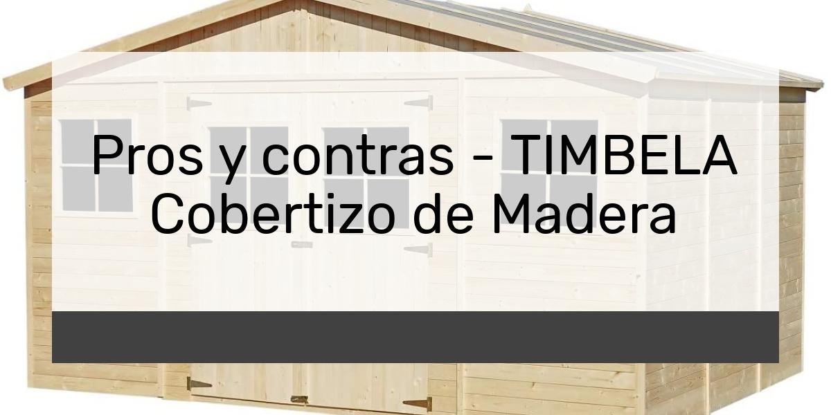 Pros y contras TIMBELA Cobertizo de Madera