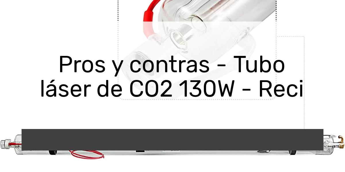 Pros y contras Tubo láser de CO2 130W Reci