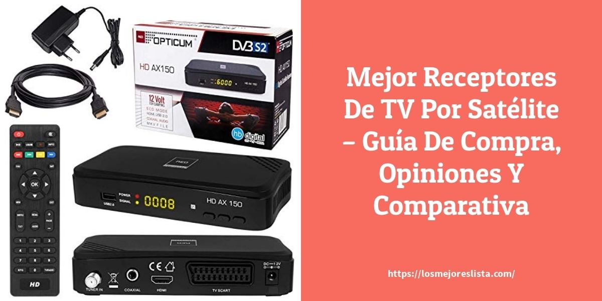 Mejor Receptores De TV Por Satélite – Guía De Compra, Opiniones Y Comparativa
