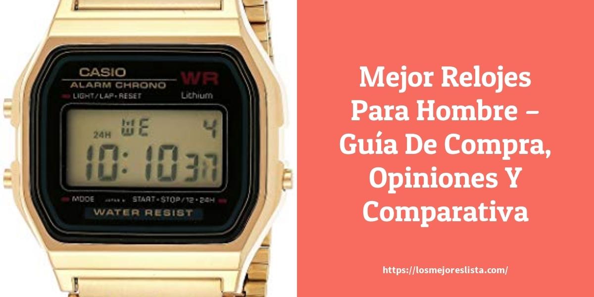 Mejor Relojes Para Hombre – Guía De Compra, Opiniones Y Comparativa