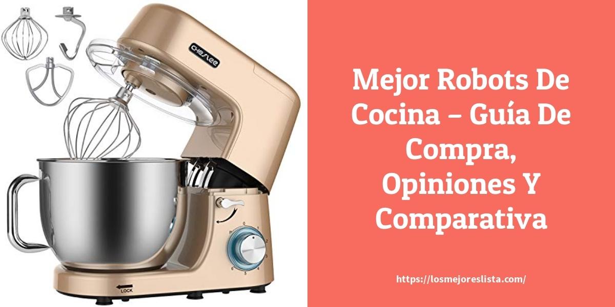 Mejor Robots De Cocina – Guía De Compra, Opiniones Y Comparativa