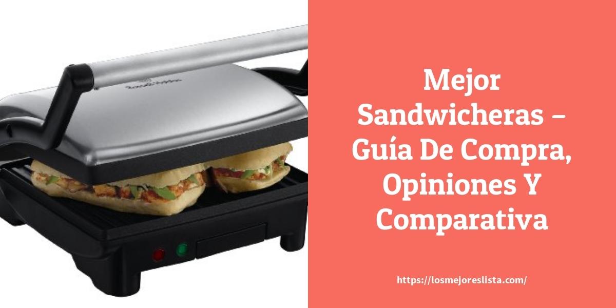 Mejor Sandwicheras – Guía De Compra, Opiniones Y Comparativa