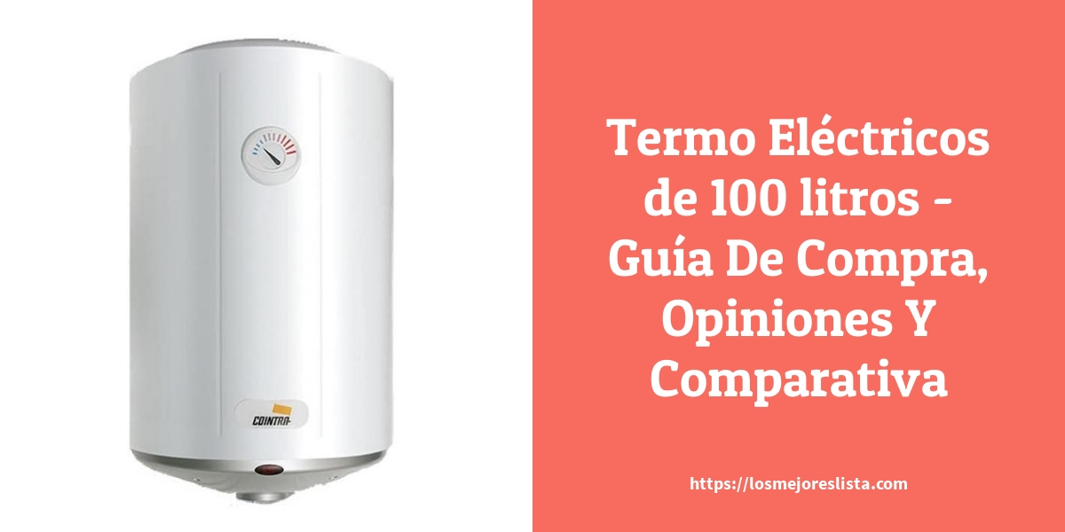 Termo Eléctricos de 100 litros Guía De Compra Opiniones Y Comparativa