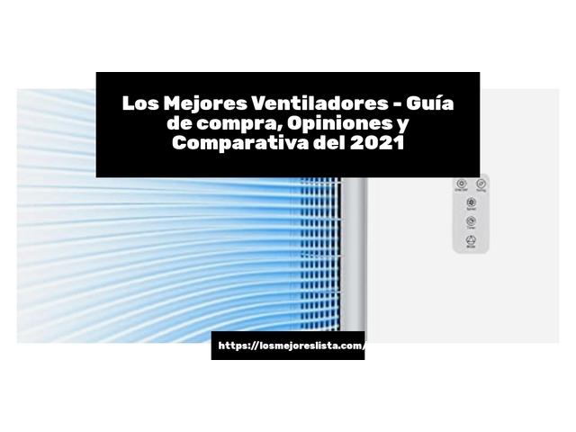 Mejor Ventiladores – Guía De Compra, Opiniones Y Comparativa
