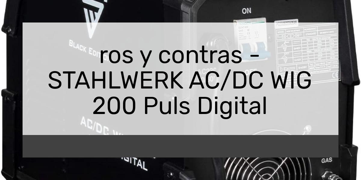 ros y contras STAHLWERK ACDC WIG 200 Puls Digital