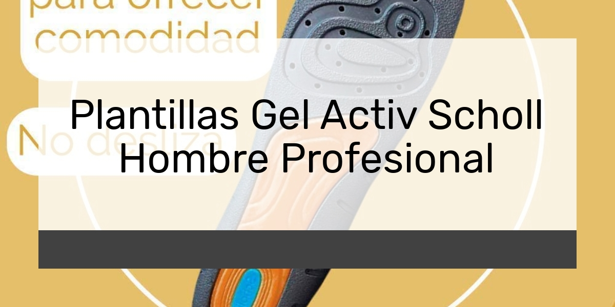 Plantillas Gel Activ Scholl Hombre Profesional