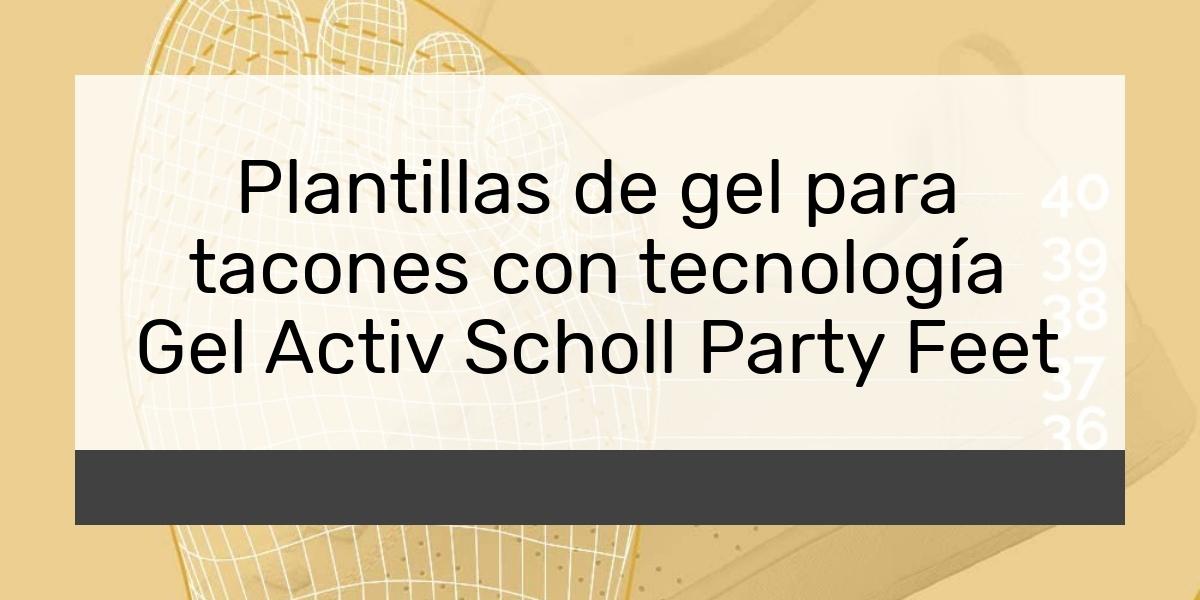 Plantillas de gel para tacones con tecnología Gel Activ Scholl Party Feet