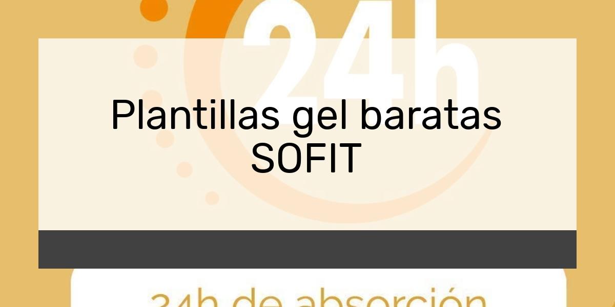 Plantillas gel baratas SOFIT