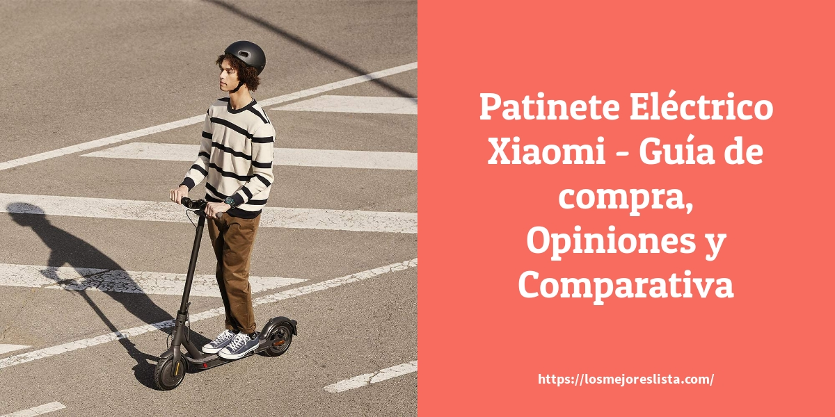 Patinete Eléctrico Xiaomi Guía de compra Opiniones y Comparativa