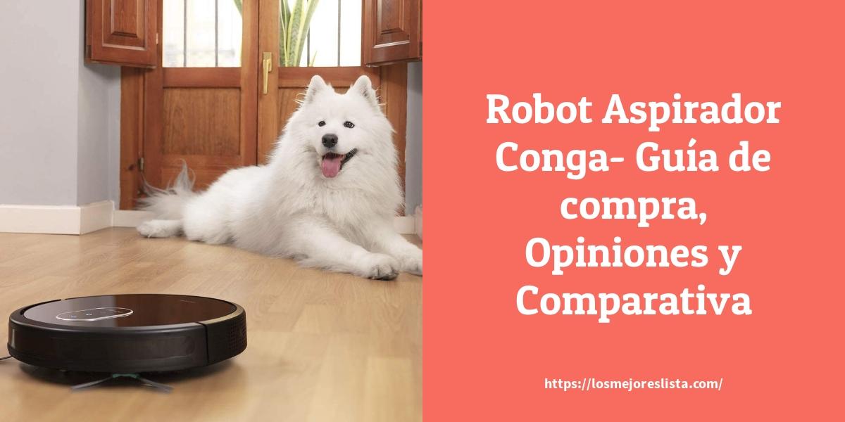 Robot Aspirador Conga Guía de compra Opiniones y Comparativa
