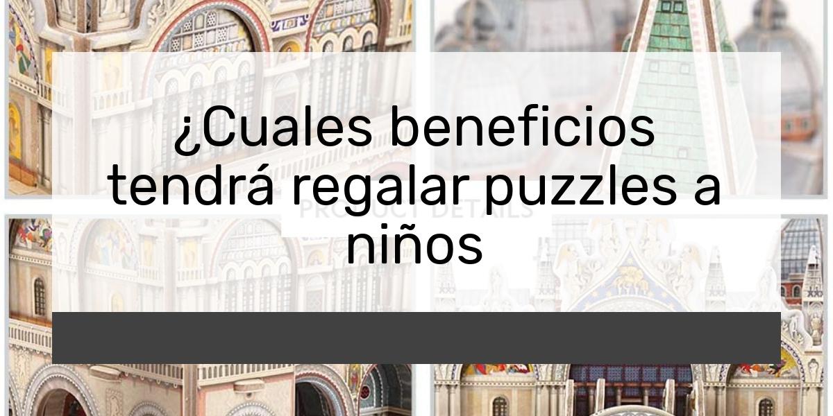 Cuales beneficios tendrá regalar puzzles a niños