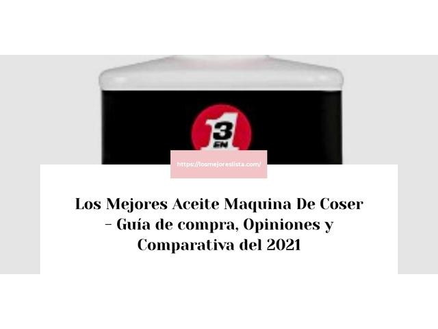 Los Mejores Aceite Maquina De Coser – Guía de compra, Opiniones y Comparativa del 2021