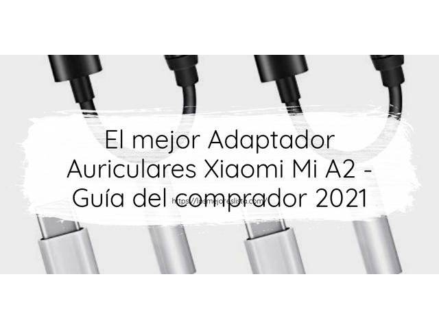 Los Mejores Adaptador Auriculares Xiaomi Mi A2 – Guía de compra, Opiniones y Comparativa del 2021