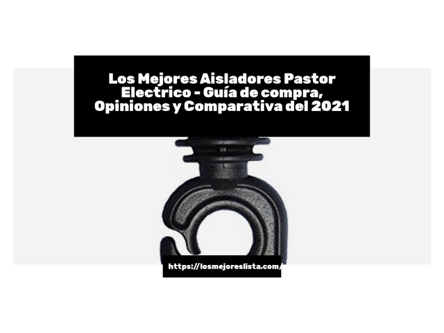 Los Mejores Aisladores Pastor Electrico – Guía de compra, Opiniones y Comparativa del 2021 (España)